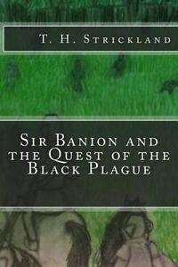 Sir Banion and the Quest of the Black Plague by Strickland, T. H. -Paperback