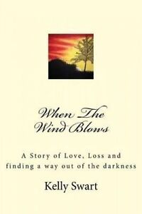 When Wind Blows: Story Love, Loss Finding Away Out o by Swart, Kelly Ann