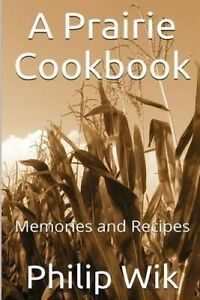A-Prairie-Cookbook-Memories-and-Recipes-by-Wik-Philip-Paperback