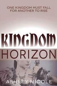 Kingdom Horizon by Nicole, Ashley -Paperback