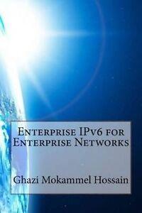 Enterprise Ipv6 for Enterprise Networks by Hossain, Ghazi Mokammel -Paperback