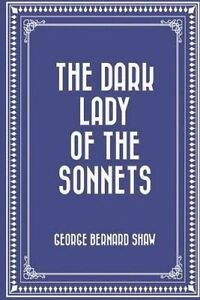 The Dark Lady of the Sonnets by Shaw, George Bernard -Paperback