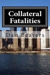 Collateral Fatalities by Beavers, Dan -Paperback