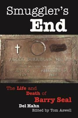 Smugglers End  The Life And Death Of Barry Seal By Del Hahn  New
