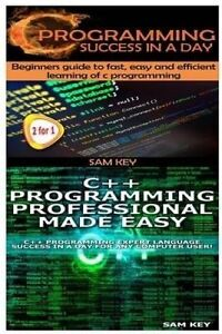 C Programming Success in a Day & C++ Programming Professional Made Easy (Volume