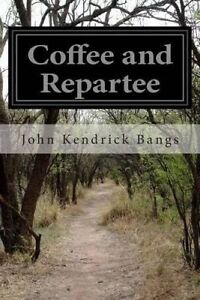 Coffee and Repartee by Kendrick Bangs, John -Paperback