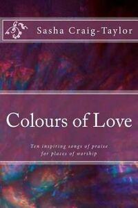 Colours of Love: Ten Inspiring Songs of Praise by Craig-Taylor, Sasha -Paperback