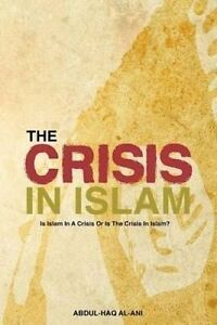 The Crisis in Islam Is Islam in Crisis or Is Crisis in Isl by Al-Ani Author Dr A