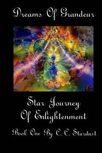 Dreams of Grandeur a Star Journey of Enlightenment Book One by Stardust, C. C.