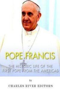 Pope Francis Historic Life First Pope Americ by Charles River Editors -Paperback