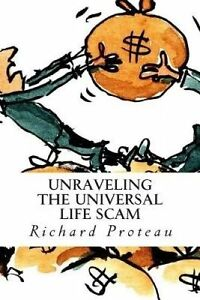 Unraveling the Universal Life Scam by Proteau, Richard -Paperback