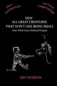 New All Great Creatures That Don't Like Being Small Including Pr by Thorson Jim
