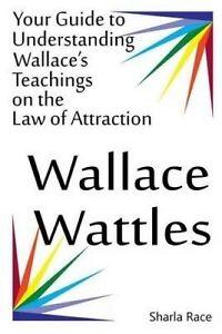 Wallace Wattles: Your Guide Understanding Wallace's Teachings  by Race, Sharla