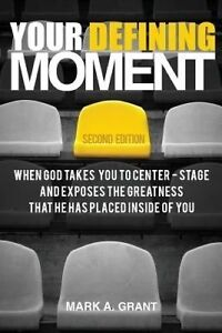 Your Defining Moment Second Edition When God Takes You Cente by Grant Mark a