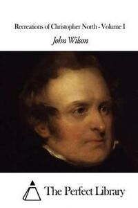 Recreations of Christopher North - Volume I by Wilson, John -Paperback