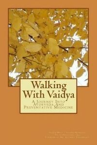 Walking with Vaidya - A Journey Into Ayurveda and Preventative Me by West, Susan