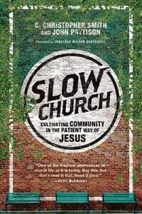 Slow Church Cultivating Community in Patient Way Jesus by Smith C Christopher
