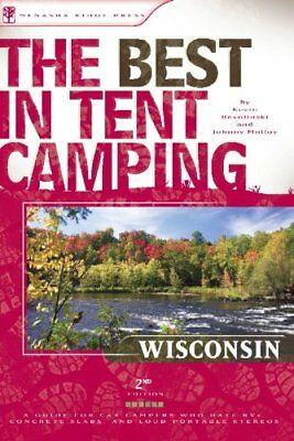 The Best in Tent Camping: Wisconsin, 2nd: A Guide for Campers Who Hate RVs, C…