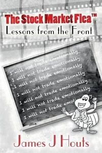 The Stock Market Flea: Lessons from the Front by Houts, James J. -Paperback