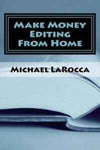Make Money Editing from Home by Larocca, Michael -Paperback