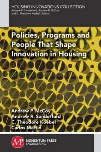 Policies, Programs and People That Shape Innovation in Housing 9781606505601