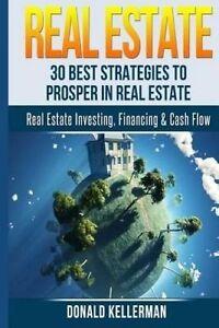 Real Estate: 30 Best Strategies to Prosper in Real Estate by Kellerman, Donald