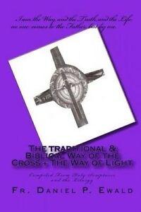 The Traditional & Biblical Way Cross + Way Light C by Ewald Fr Daniel P