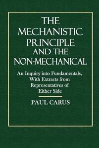 The Mechanistic Principle and the Non Mechanical: An Inquiry Into by Carus, Paul