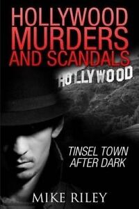 NEW Hollywood Murders and Scandals: Tinsel Town After Dark by Mike Riley