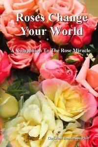 Roses Change Your World: Companion Rose Miracle by Henderson, Dr Christine