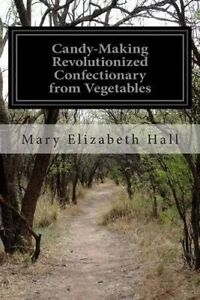 Candy-Making Revolutionized Confectionary Vegetables by Hall Mary Elizabeth