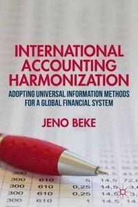 International Accounting Harmonization: Adopting Universal Inform by Beke, J.