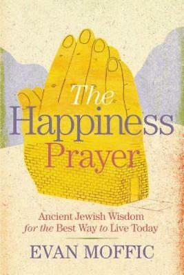 The Happiness Prayer: Ancient Jewish Wisdom for the Best Way to Live Today: (Best Way To Live)