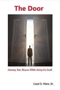 The Door: Entering Into Heaven While Living on Earth by Ware, Lloyd -Paperback