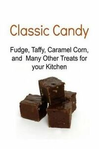 Classic Candy: Fudge, Taffy, Caramel Corn, and Many Other Treats  by Elham, Chef