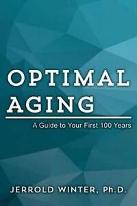 Optimal Aging: A Guide to Your First 100 Years by Winter, Ph. D. Jerrold