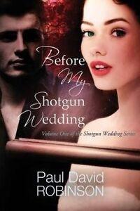 Before My Shotgun Wedding by Robinson, Paul David -Paperback