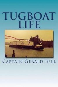 Tug Boat Life by Bell, Capt Gerald R. -Paperback