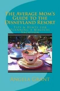 The-Average-Mom-039-s-Guide-to-the-Disneyland-Resort-Tips-amp-Hints-for-Planning-a-Ma