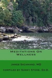 Meditations on Wellness: Coming Back to Wholeness by Sacamano MD, James