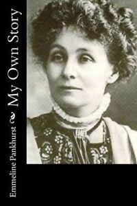 My Own Story by Pankhurst, Emmeline 9781518898198 -Paperback