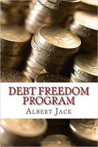 Debt Freedom Program: The Ninety-Minute Guide to Debt Survival by Jack, Albert