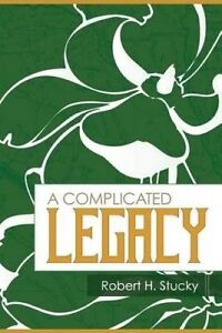 NEW A Complicated Legacy by Robert H. Stucky