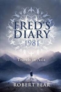 Fred's Diary 1981: Travels in Asia by Fear, MR Robert -Paperback