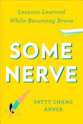 Some Nerve: Lessons Learned While Becoming Brave by Patty Chang Anker: (Some Nerve Lessons Learned While Becoming Brave)