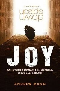 Upside-Down Joy An Inverted Look at Sin Sickness Struggle by Mann Andrew