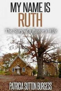 My Name Is Ruth 2.0: The Story of a Pastor's Wife by Burgess, Patricia Sutton