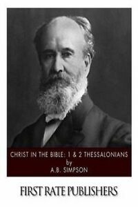 Christ in the Bible: 1 & 2 Thessalonians by Simpson, A. B. -Paperback
