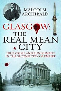 Glasgow: The Real Mean City: True Crime and Punishment in the Second City of...
