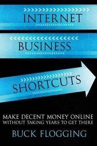 Internet Business Shortcuts Make Decent Money Online Without Tak by Flogging Buc